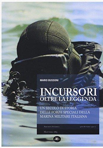Incursori, oltre la leggenda. Un secolo di storia delle forze speciali della marina militare italiana