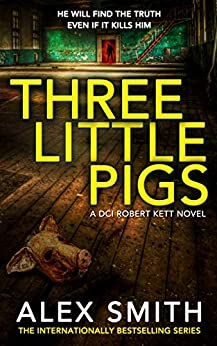 Three Little Pigs: A Terrifying British Crime Thriller (DCI Kett Crime Thrillers Book 3) (English Edition) de [Alex Smith]