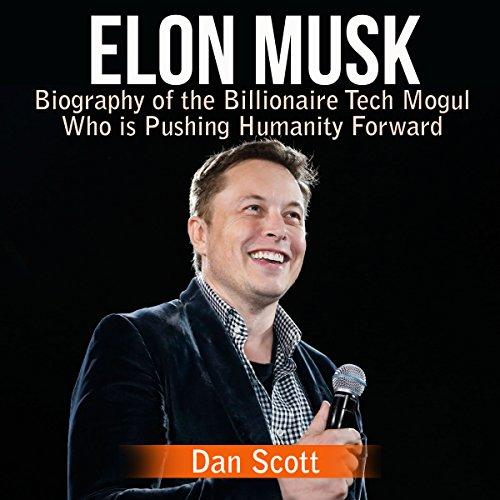 Elon Musk     Biography of the Billionaire Tech Mogul Who is Pushing Humanity Forward              De :                                                                                                                                 Dan Scott                               Lu par :                                                                                                                                 Kevin Theis                      Durée : 36 min     Pas de notations     Global 0,0