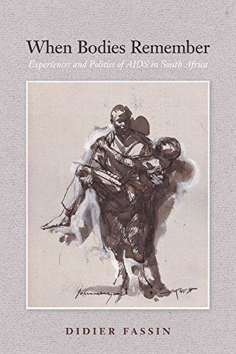 When Bodies Remember: Experiences and Politics of AIDS in South Africa (Volume 15) (California Series in Public Anthropo