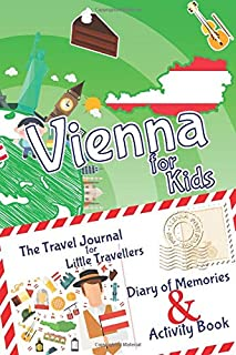 Vienna for Kids Travel Book – Activity Book, Pocket Guide and Travel Journal: A Travel Diary with fun facts and activities...