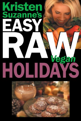 Kristen Suzanne's EASY Raw Vegan Holidays: Delicious & Easy Raw Food Recipes for Parties & Fun at Ha