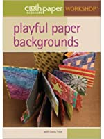 Playful Paper Backgrounds (Cloth Paper Scissors Workshop)