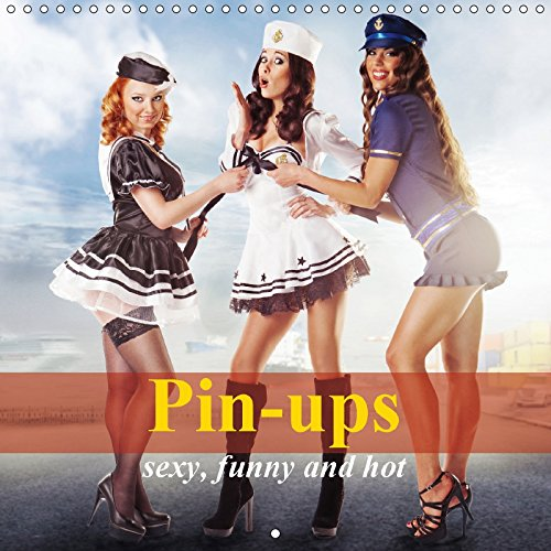 Pin-ups - sexy, funny and hot (Wall Calendar 2018 300 × 300 mm Square): Sexy girls poses for posters that most guys would pin up. (Monthly calendar, ... [Kalender] [Apr 01, 2017] Stanzer, Elisabeth