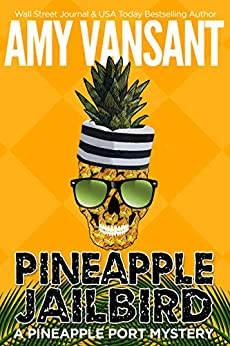 Pineapple Jailbird: A Pineapple Port Mystery: Book Eight - A funny, thrilling & cozy mystery (Pineapple Port Mysteries 8) by [Amy Vansant]