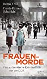 Frauenmorde: Vier authentische Kriminalfälle aus der DDR