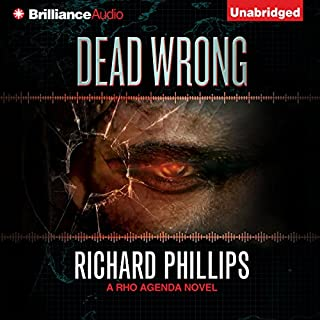 Dead Wrong     A Rho Agenda Novel, Book 2              By:                                                                                                                                 Richard Phillips                               Narrated by:                                                                                                                                 MacLeod Andrews                      Length: 9 hrs and 13 mins     30 ratings     Overall 4.6