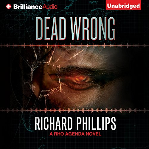 Dead Wrong     A Rho Agenda Novel, Book 2              By:                                                                                                                                 Richard Phillips                               Narrated by:                                                                                                                                 MacLeod Andrews                      Length: 9 hrs and 13 mins     980 ratings     Overall 4.4