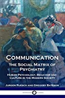 Communication, the Social Matrix of Psychiatry: Human Psychology, Behavior and Culture in the Modern Society