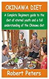OKINAWA DIET: A Complete Beginners guide to the diet of eternal youth and a full understanding of the Okinawa diet