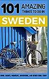 101 Amazing Things to Do in Sweden: Sweden Travel Guide (Sweden Travel, Stockholm Travel, Backpacking Sweden, Scandinavia Travel Guide)