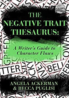The Negative Trait Thesaurus: A Writer's Guide to Character Flaws (Writers Helping Writers Series Book 2) by [Angela Ackerman, Becca Puglisi]