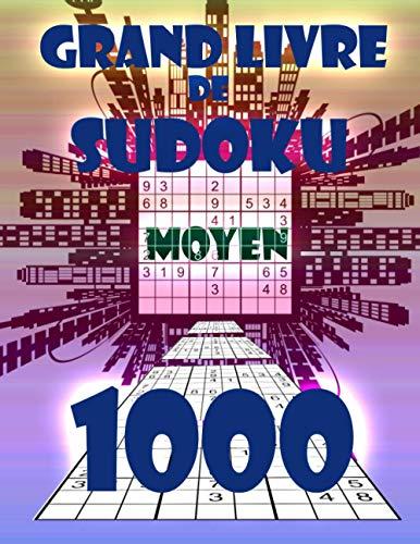 Grand Livre De SUDOKU: Maxi Collection de 1000 Grilles de Sudokus Moyen pour Adultes et Intermédiaires (French Edition)