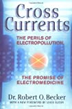Cross Currents: The Perils of Electropollution, the Promise of Electromedicine by Robert O. Becker (1990-01-01)