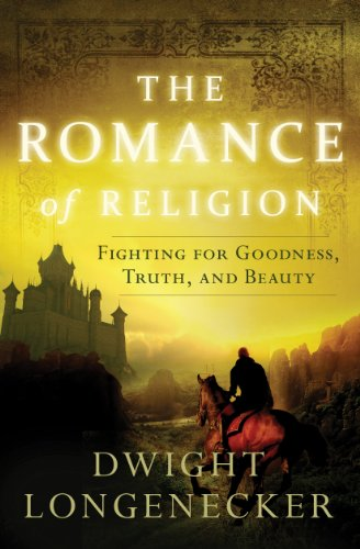 The Romance of Religion: Fighting for Goodness, Truth, and Beauty (English Edition)