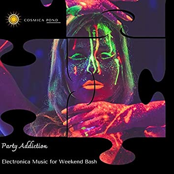 Party Addiction - Electronica Music For Weekend Bash