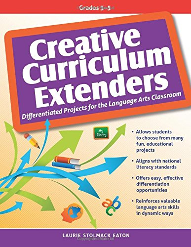 Creative Curriculum Extenders: Differentiated Projects for the Language Arts Classroom