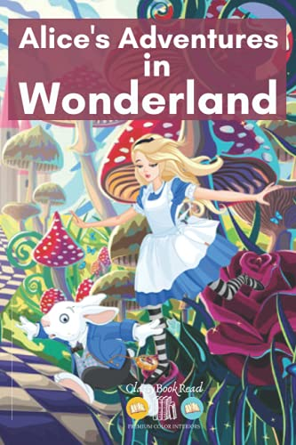 Alice's Adventures in Wonderland: Illustrated by ClassyBookRead with Premium Color Interior