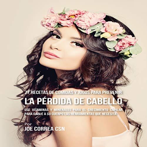 77 Recetas de Comidas Y Jugos Para Prevenir La Pérdida de Cabello [77 Meal and Juice Recipes to Prevent Hair Loss] audiobook cover art