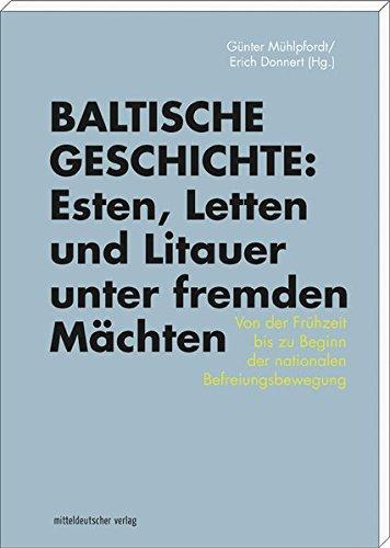 Baltische Geschichte: Esten, Letten und Litauer unter fremden Mächten: Von der Frühzeit bis zu Beginn der nationalen Befreiungsbewegung