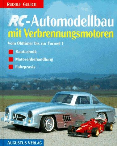 RC- Automodellbau mit Verbrennungsmotoren - Vom Oldtimer bis zur Formel 1 - Bautechnik, Motorenbehandlung, Fahrpraxis
