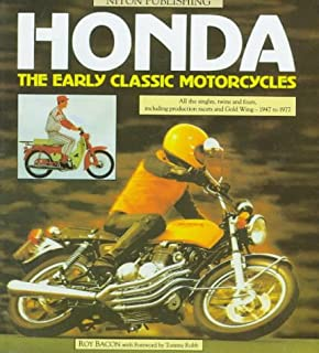 Honda: The Early Classic Motorcycles : All the Singles, Twins and Fours, Including Production Racers and Gold Wing-1947 to 1977