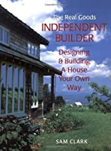 The Real Goods Independent Builder: Designing & Building a House Your Own Way (Real Goods Independent Living Books)