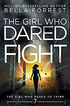 The Girl Who Dared to Think 7: The Girl Who Dared to Fight by [Bella Forrest]