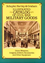 Illustrated Catalog of Civil War Military Goods: Union Weapons, Insignia, Uniform Accessories and Other Equipment