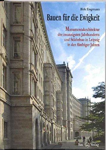 Bauen für die Ewigkeit: Monumentalarchitektur des zwanzigsten Jahrhunderts und Städtebau in Leipzig in den fünfziger Jahren