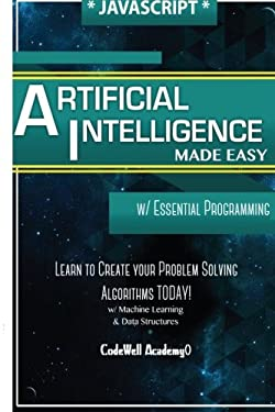 Javascript Artificial Intelligence: Made Easy, w/ Essential Programming; Create your * Problem Solving * Algorithms! TODAY! w/ Machine Learning & Data ... engineering, r programming, iOS development)