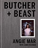 Butcher and Beast: Mastering the Art of Meat: A Cookbook
