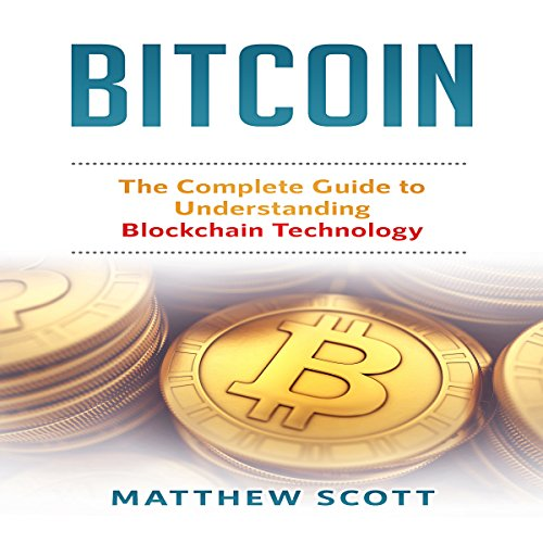 Bitcoin: The Complete Guide to Understanding Blockchain Technology audiobook cover art