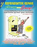 Cheap and Easy! Refrigerator Repair: Written Especially for Do-It-Yourselfers, Trade Schools, and Other 'Green' Technicians!