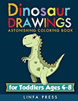 Dinosaur Drawings: Astonishing Coloring Book for Toddlers Ages 4-8