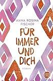 Für immer und dich: Roman von Fischer, Anna Rosina