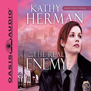 The Real Enemy     Sophie Trace Trilogy, Book 1              By:                                                                                                                                 Kathy Herman                               Narrated by:                                                                                                                                 Tim Lundeen                      Length: 9 hrs and 10 mins     55 ratings     Overall 4.1