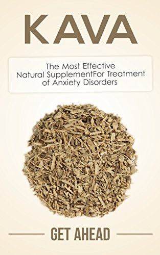 Kava: The Most Effective Natural Supplement For Treatment of Anxiety Disorders (Kratom, Kratom For Beginners, Nootropics, Brain Supplements, Anxiety, Anxiety ... Phenibut, Piracetam, Kava) (English Edition)