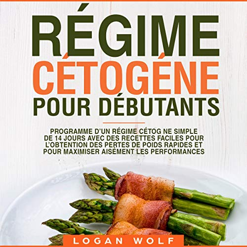 Régime Cétogène Pour Débutants: Programme D'un Régime Cétogène Simple de 14 Jours Avec des Recettes Faciles