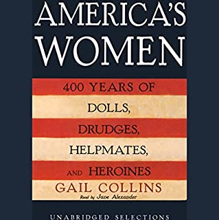 America's Women     400 Years of Dolls, Drudges, Helpmates, and Heroines (Unabridged Selections)              Written by:                                                                                                                                 Gail Collins                               Narrated by:                                                                                                                                 Jane Alexander                      Length: 6 hrs and 14 mins     Not rated yet     Overall 0.0