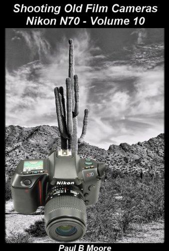 Shooting Old Film Cameras - Nikon N70 - Volume 10 (Old Cameras) (English Edition)