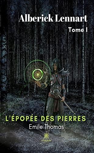 Alberick Lennart - Tome 1: L'épopée des Pierres (French Edition)