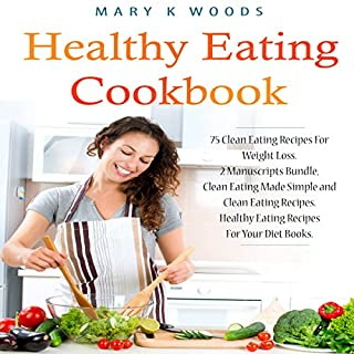Healthy Eating Cookbook: 75 Clean Eating Recipes for Weight Loss     2 Manuscripts Bundle, Clean Eating Made Simple and Clean Eating Recipes. Healthy Eating Recipes for Your Diet Books              By:                                                                                                                                 Mary K. Woods                               Narrated by:                                                                                                                                 David Van Der Molen                      Length: 2 hrs and 31 mins     3 ratings     Overall 5.0