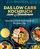 Das Low Carb Kochbuch zum Abnehmen: Gesunde und leckere Rezepte für jeden Tag inkl. 4 Wochen Low...