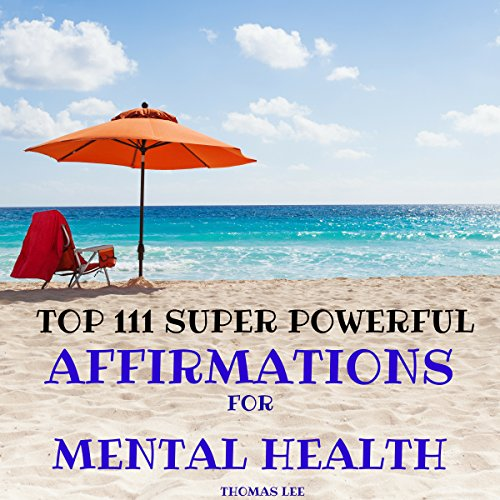 Top 111 Super Powerful Affirmations for Mental Health Titelbild