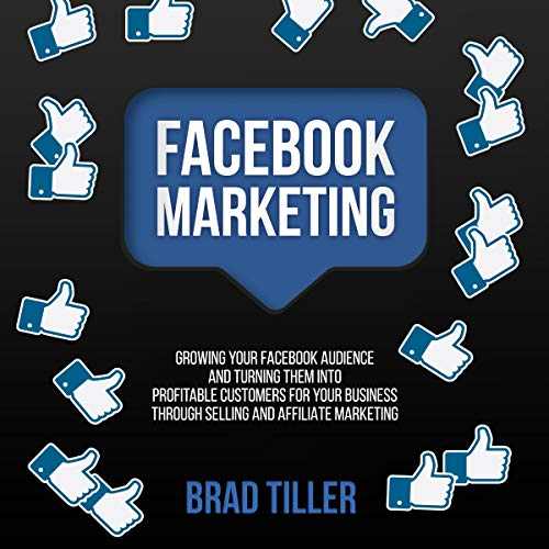 Facebook Marketing: Growing Your Facebook Audience and Turning Them into Profitable Customers for Your Business Through Selling and Affiliate Marketing                   By:                                                                                                                                 Brad Tiller                               Narrated by:                                                                                                                                 Matyas J.                      Length: 1 hr and 8 mins     10 ratings     Overall 5.0