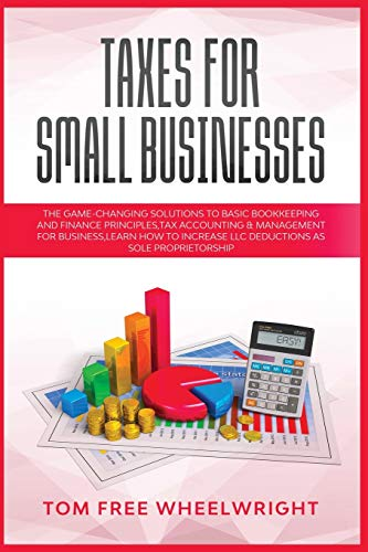 Taxes for Small Businesses: The Game-Changing Solutions to Basic Bookkeeping and Finance Principles, Tax Accounting & Management for Business, learn ... Crypto, Investing, Accounting, Small Bus)