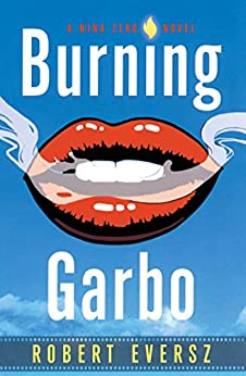 Burning Garbo: A Nina Zero Novel by [Robert Eversz]