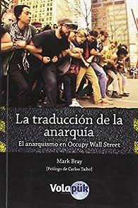 La traducción de la anarquía: El anarquismo en Occupy Wall Street par Mark Bray
