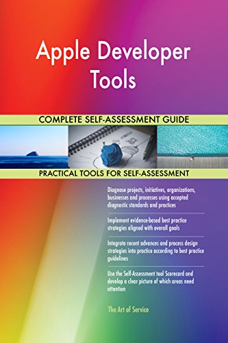 Apple Developer Tools All-Inclusive Self-Assessment - More than 650 Success Criteria, Instant Visual Insights, Comprehensive Spreadsheet Dashboard, Auto-Prioritized for Quick Results